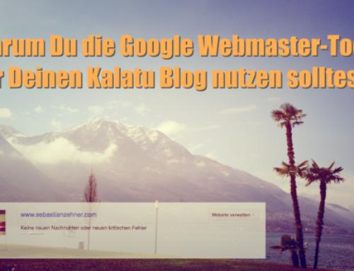 Warum Du die Google Webmaster-Tools für Deinen Kalatu Blog nutzen solltest?