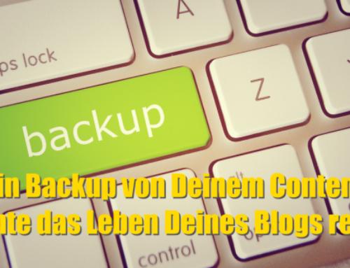 Ein Backup von Deinem Content könnte das Leben Deines Blogs retten