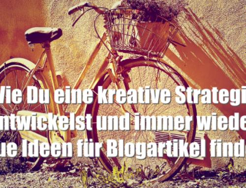 Wie Du eine kreative Strategie entwickelst und immer wieder neue Ideen für Blogartikel findest