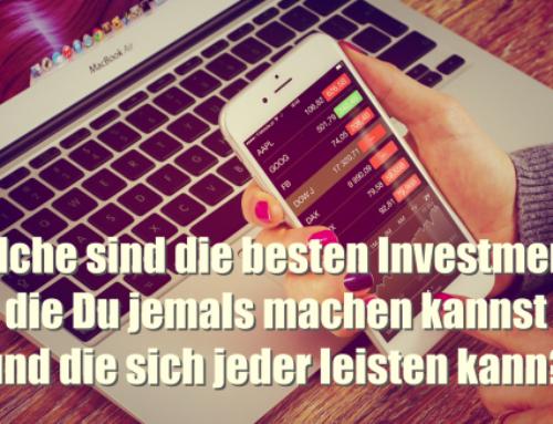 Welche Investments sind die besten, die Du jemals machen kannst und warum sie sich jeder leisten kann